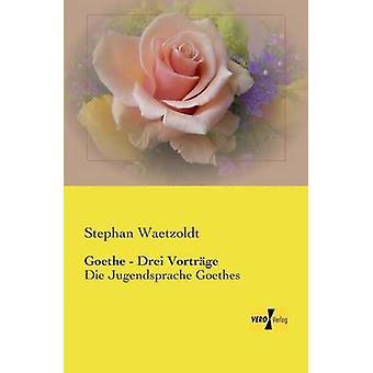 Goethe  Drei VortrgeDie Jugendsprache Goethes by Waetzoldt & Stephan