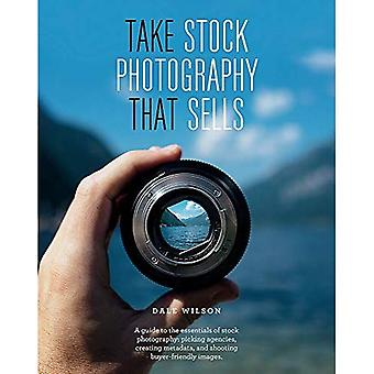 Take Stock Photography That� Sells: Earn a living doing what you love