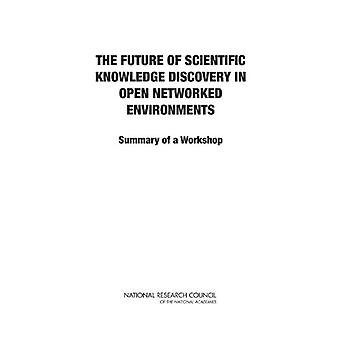 The Future of Scientific Knowledge Discovery in Open Networked Enviro