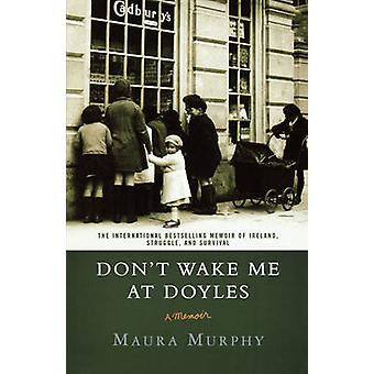 Don't Wake Me at Doyles - A Memoir by Maura Murphy - 9780312337926 Book