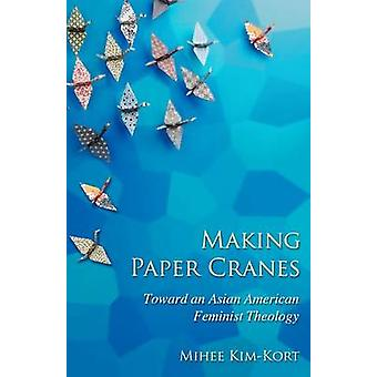 Making Paper Cranes - Toward an Asian American Feminist Theology by Mi