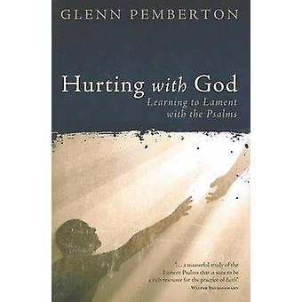 Hurting with God - Learning to Lament with the Psalms by Glenn Pembert