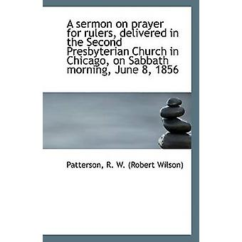 A Sermon on Prayer for Rulers - Delivered in the Second Presbyterian