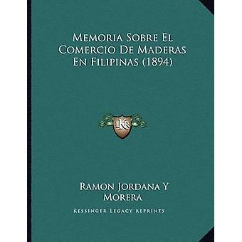 Memoria Sobre El Comercio de Maderas En Filipinas (1894) by Ramon Jor