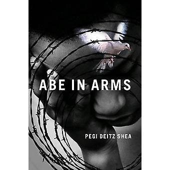 Abe in Arms by Pegi Deitz Shea - 9781604861983 Book