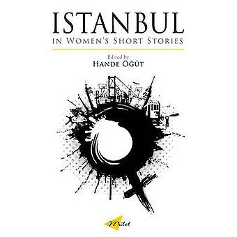 Istanbul in Women's Short Stories by Hande Ogut - 9781840596809 Book