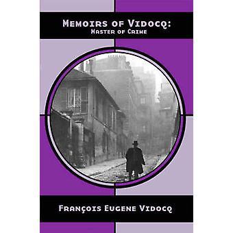 Memoirs of Vidocq - Master of Crime by Eugene Francois Vidocq - 978190