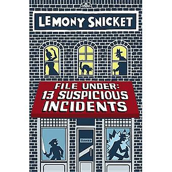 File Under - 13 Suspicious Incidents by Lemony Snicket - Seth - 978031