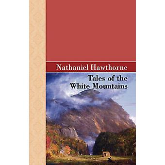 Tales of the White Mountains by Hawthorne & Nathaniel