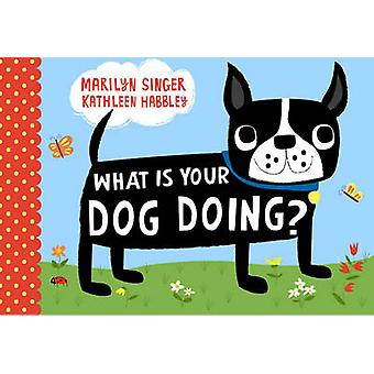 What Is Your Dog Doing? by Marilyn Singer - Kathleen Habbley - 978141