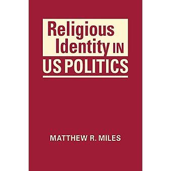 Religious Identity in US Politics by Matthew R Miles