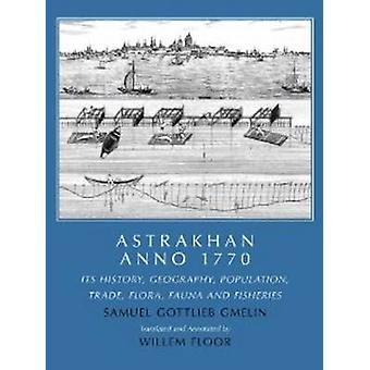 Astrakhan Anno 1770 Its History Geography Population Trade Flora Fauna and Fisheries by Gmelin & Samuel Gottlieb