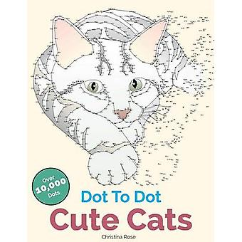 Dot To Dot Cute Cats Adorable AntiStress Images and Scenes to Complete and Colour by Rose & Christina