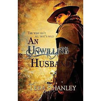 An Unwilling Husband by Shanley & Tera