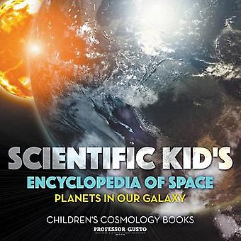 Scientific Kids Encyclopedia of Space  Planets in Our Galaxy  Childrens Cosmology Books by Gusto & Professor