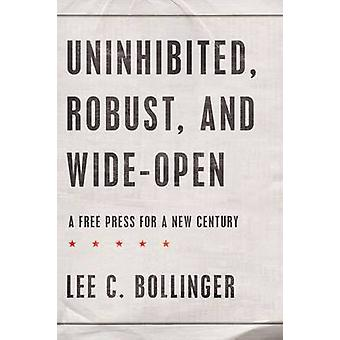 Uninhibited Robust and WideOpen A Free Press for a New Century by Bollinger & Lee C.