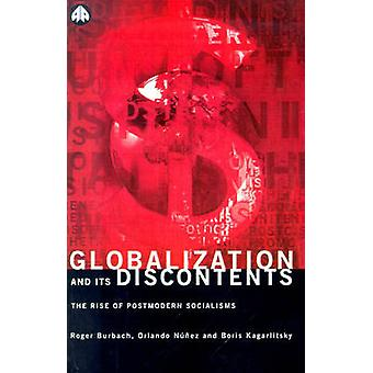 Globalization and Its Discontents The Rise of Postmodern Socialisms by Burbach & Roger