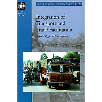 Integration of Transport and Trade Facilitation Selected Regional Case Studies by Lakshmanan & T. R.
