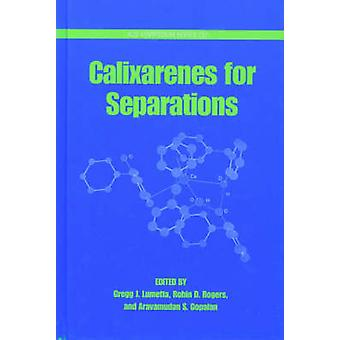 Calixarenes for Separations by Lumetta & Gregg J.
