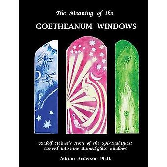 The Meaning of the Goetheanum Windows Rudolf Steiners story of the Spiritual Quest carved into nine stained glass windows by Anderson & Adrian