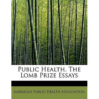 Public Health. The Lomb Prize Essays by Public Health Association & American