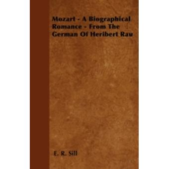 Mozart  A Biographical Romance  From The German Of Heribert Rau by Sill & E. R.