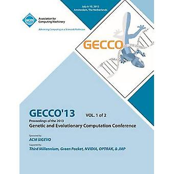 Gecco 13 Proceedings of the 2013 Genetic and Evolutionary Computation Conference V1 by Gecco 13 Conference Committee
