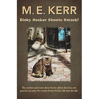 Dinky Hocker Shoots Smack by Kerr & M. E.