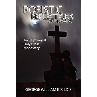 Poeistic Reflections on the Psalms An Epiphany at Holy Cross Monastery by Kibildis & George William