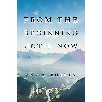 From the Beginning Until Now by Rhodes & Ann B.