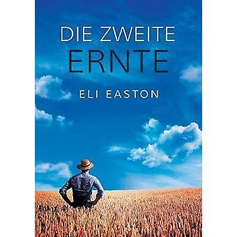 Die zweite Ernte by Easton & Eli