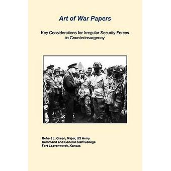 Key Considerations For Irregular Security Forces In Counterinsurgency by Green & Robert L.