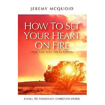 How to Set Your Heart on Fire by McQuoid & Jeremy