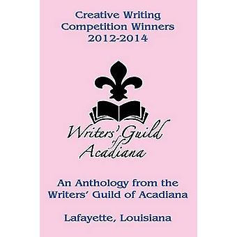 Creative Writing Competition Winners 20122014 by Writers Guild of Acadiana