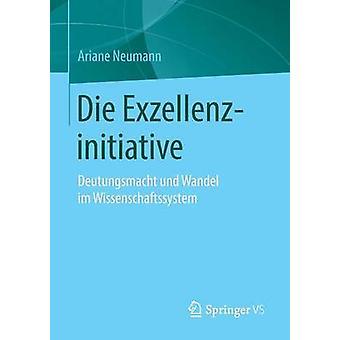 Die Exzellenzinitiative  Deutungsmacht und Wandel im Wissenschaftssystem by Neumann & Ariane