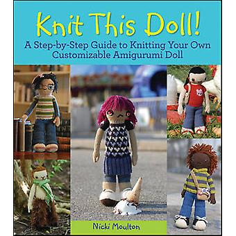 Knit This Doll A StepbyStep Guide to Knitting Your Own Customizable Amigurumi Doll by Moulton & Nicki