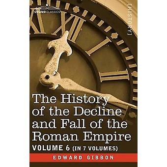 The History of the Decline and Fall of the Roman Empire Vol. VI par Gibbon et Edward