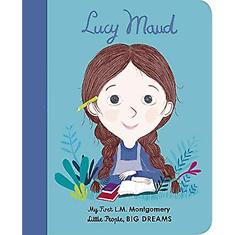 Lucy Maud Montgomery - My First L. M. Montgomery by Maria Isabel Sanch