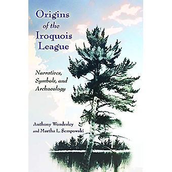 Orígenes de la Liga Iroquesa - Narrativas - Símbolos - y Archaeolog