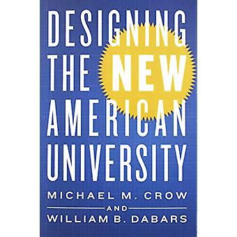 Designing the New American University by Michael M. Crow - 9781421427