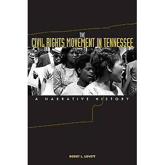 The Civil Rights Movement in Tennessee - A Narrative History by Bobby