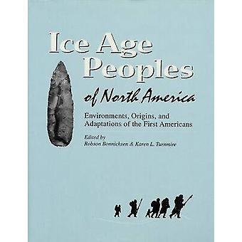 Ice Age Peoples of North America - Environments - Origins - and Adapta