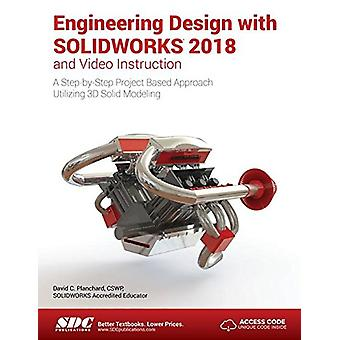 Engineering Design with SOLIDWORKS 2018 and Video Instruction by Davi