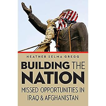 Building the Nation - Missed Opportunities in Iraq and Afghanistan by