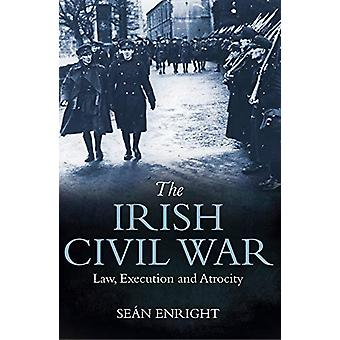 The Irish Civil War - Law - Execution and Atrocity by Sean Enright - 9