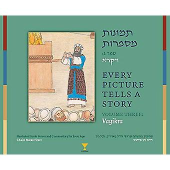 Every Picture Tells a Story - Volume 3 Vayikra by Chaim Natan Firszt