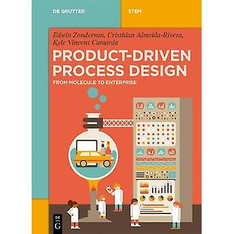 Product-Driven Process Design - From Molecule to Enterprise by Edwin Z