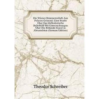 Die Wiener Brunnenreliefs Aus Palazzo Grimani by Schreiber Theodor -