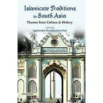 Islamicate Traditions in South Asia - Themes from Culture & History by