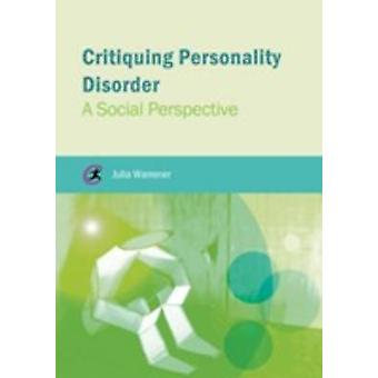 Critiquing Personality Disorder - A Social Perspective by Julia Warren